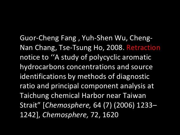 Guor-Cheng Fang , Yuh-Shen Wu, Cheng-Nan Chang, Tse-Tsung Ho, 2008.  Retraction  notice to ''A study of polycyclic aromati...