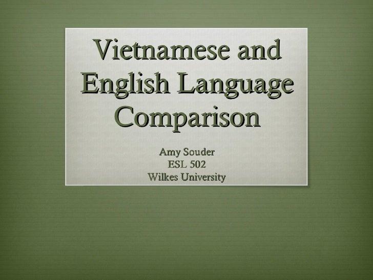 Vietnamese andEnglish Language  Comparison      Amy Souder         ESL 502     Wilkes University