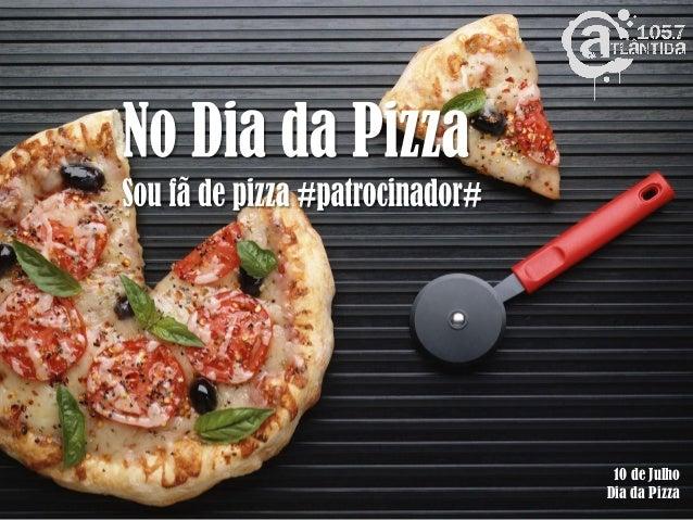 10 de JulhoDia da Pizza