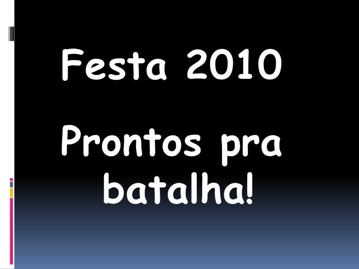 Festa 2010<br />Prontos pra batalha!<br />