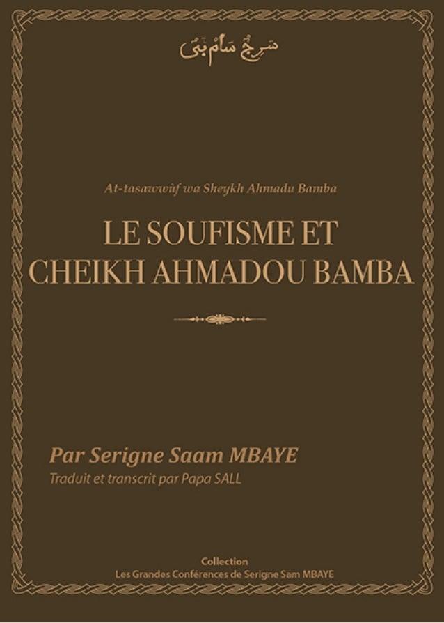 Le soufisme et  Cheikh Ahmadou Bamba  Conférence de Serigne Sam Mbaye  Transcrit et traduit par Papa Sall  © 1436h / 2014 ...