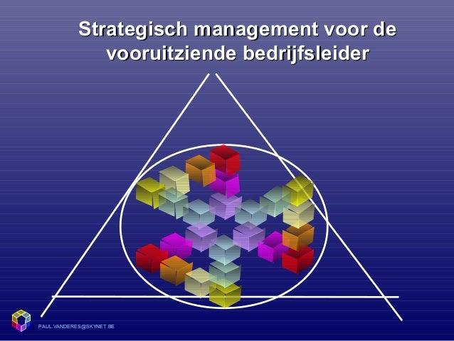PAUL.VANDERES@SKYNET.BE Strategisch management voor deStrategisch management voor de vooruitziende bedrijfsleidervooruitzi...