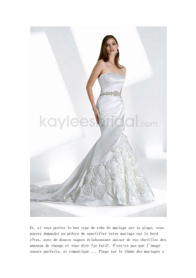 Et, si vous portez le bon type de robe de mariage sur la plage, vouspouvez demander au prêtre de sanctifier votre mariage ...