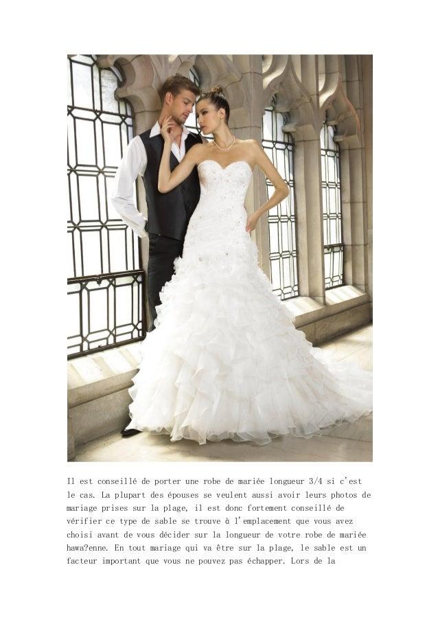 Il est conseillé de porter une robe de mariée longueur 3/4 si cestle cas. La plupart des épouses se veulent aussi avoir le...