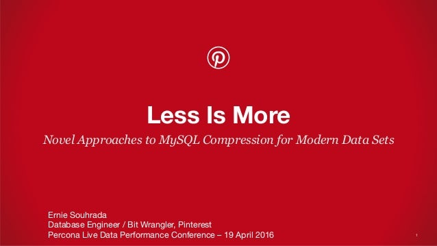 Novel Approaches to MySQL Compression for Modern Data Sets Less Is More Ernie Souhrada Database Engineer / Bit Wrangler, P...