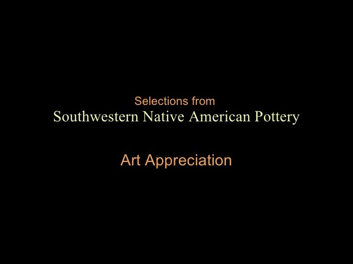 Selections from   Southwestern Native American Pottery Art Appreciation