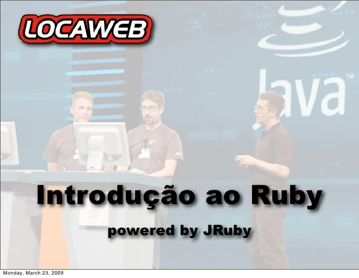 Introdução ao Ruby                          powered by JRuby  Monday, March 23, 2009
