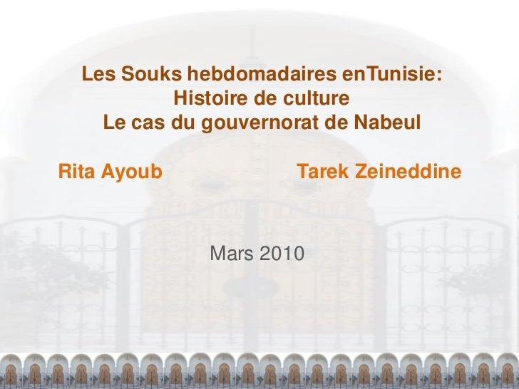 Les Souks hebdomadaires enTunisie:           Histoire de culture    Le cas du gouvernorat de NabeulRita Ayoub            T...