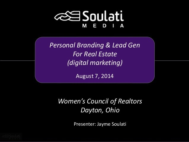 Personal Branding & Lead Gen For Real Estate (digital marketing) August 7, 2014 Women's Council of Realtors Dayton, Ohio P...