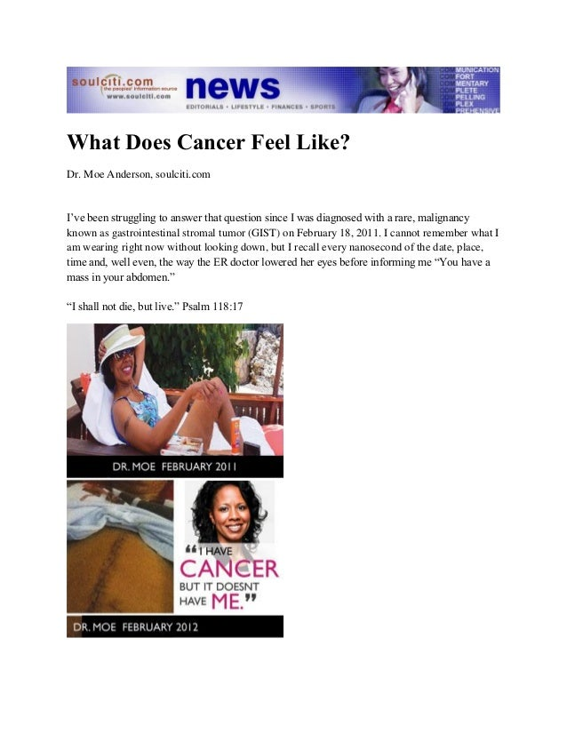 What Does Cancer Feel Like? Dr. Moe Anderson, soulciti.com I've been struggling to answer that question since I was diagno...