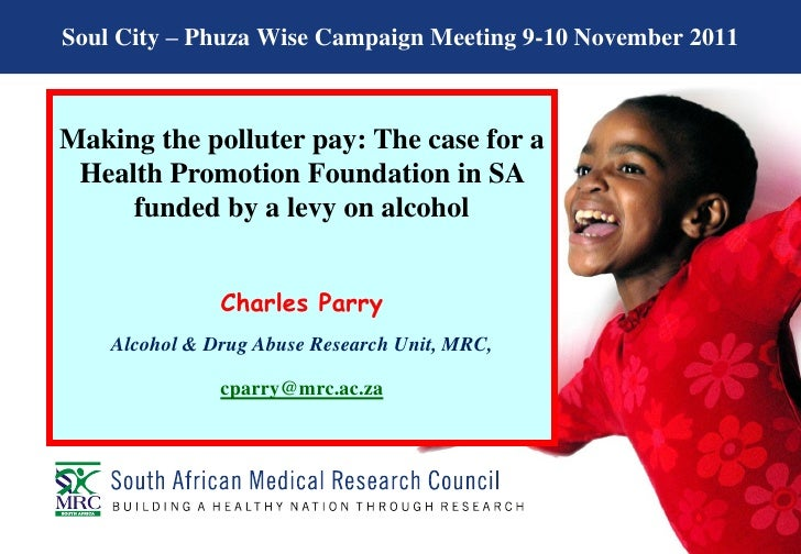 Soul City – Phuza Wise Campaign Meeting 9-10 November 2011Making the polluter pay: The case for a Health Promotion Foundat...