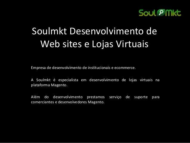 Soulmkt Desenvolvimento de Web sites e Lojas Virtuais  Empresa de desenvolvimento de institucionais e ecommerce.  A Soulmk...