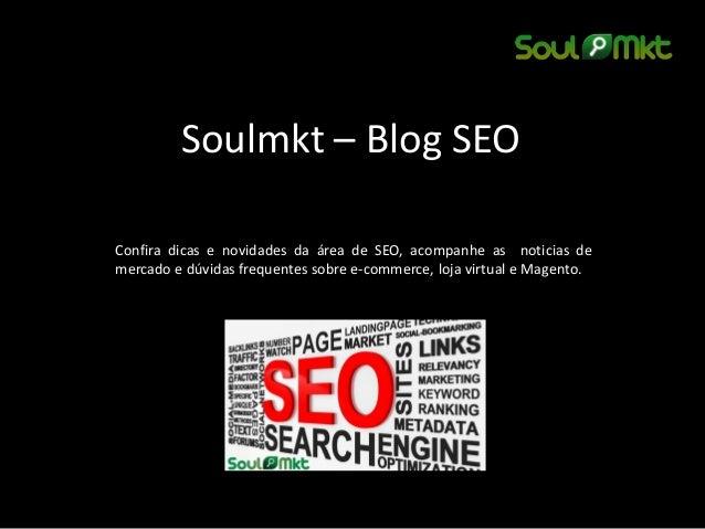 Soulmkt – Blog SEO  Confira dicas e novidades da área de SEO, acompanhe as noticias de mercado e dúvidas frequentes sobre ...