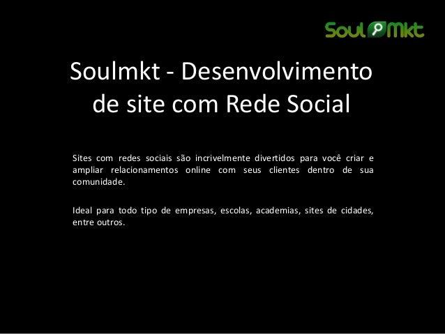Soulmkt - Desenvolvimento de site com Rede Social  Sites com redes sociais são incrivelmente divertidos para você criar e ...