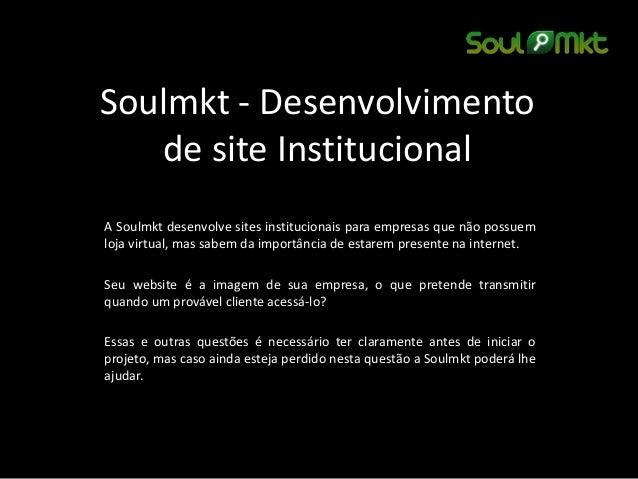 Soulmkt - Desenvolvimento de site Institucional A Soulmkt desenvolve sites institucionais para empresas que não possuem lo...