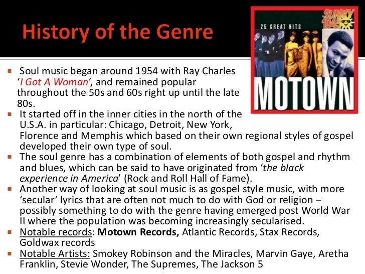 the history of soul music Soul music is a kind of music that mixes rhythm and blues, gospel music and pop music it started in the 1960s in the united states features of soul music are call.