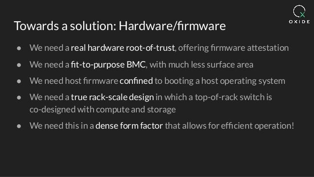 Towards a solution: Hardware/firmware ● We need a real hardware root-of-trust, offering firmware attestation ● We need a fit-...