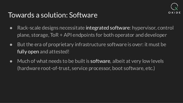 Towards a solution: Software ● Rack-scale designs necessitate integrated software: hypervisor, control plane, storage, ToR...