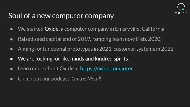 Soul of a new computer company ● We started Oxide, a computer company in Emeryville, California ● Raised seed capital end ...