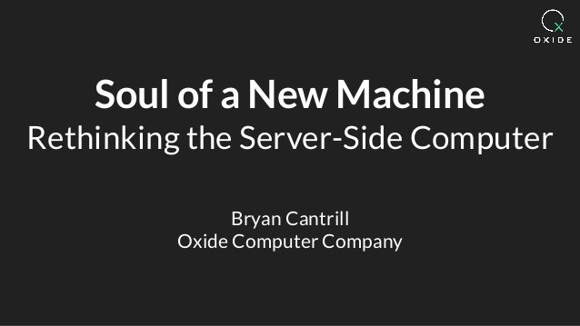 Soul of a New Machine Rethinking the Server-Side Computer Bryan Cantrill Oxide Computer Company