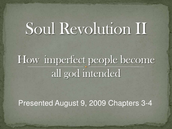 Soul Revolution IIHow  imperfect people become all god intended<br />Presented August 9, 2009 Chapters 3-4<br />