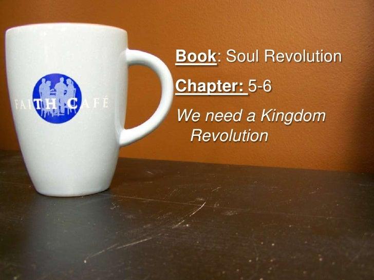 Book: Soul Revolution<br />Chapter: 5-6<br />We need a Kingdom Revolution<br />
