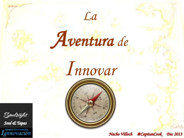 La  Aventura de Innovar Soul & Tapas Nacho Villoch  @CapitanCook  Dec 2013
