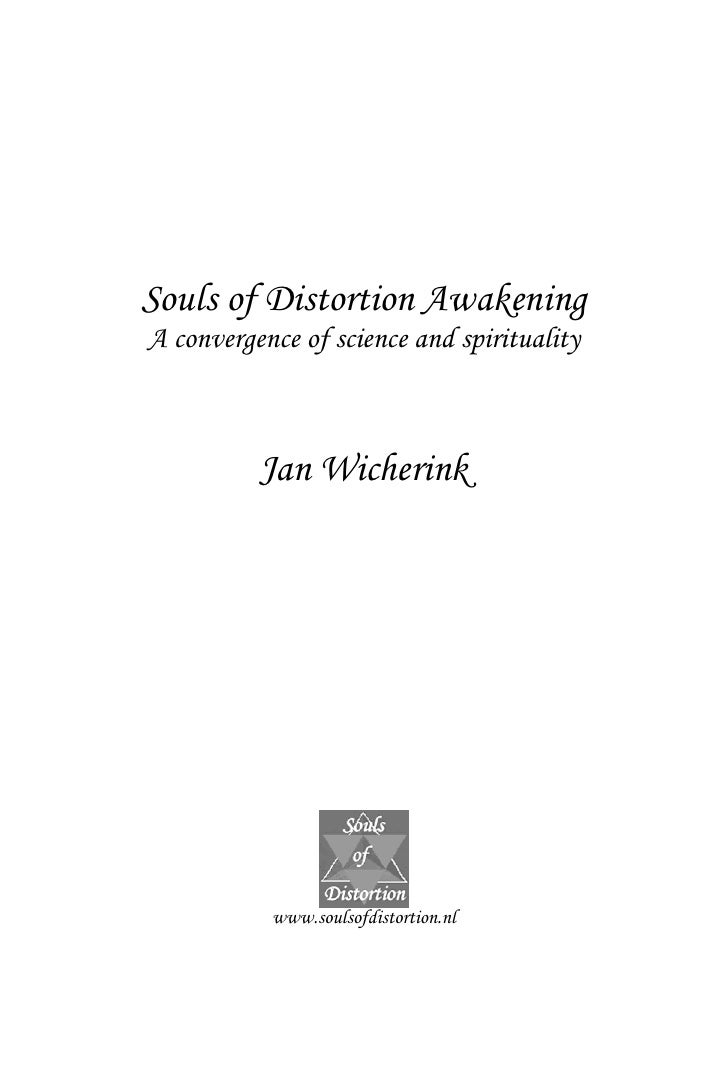 Souls of Distortion Awakening A convergence of science and spirituality              Jan Wicherink                www.soul...
