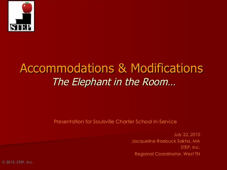 Accommodations & Modifications   The Elephant in the Room… Presentation for Soulsville Charter School In-Service July 22, ...