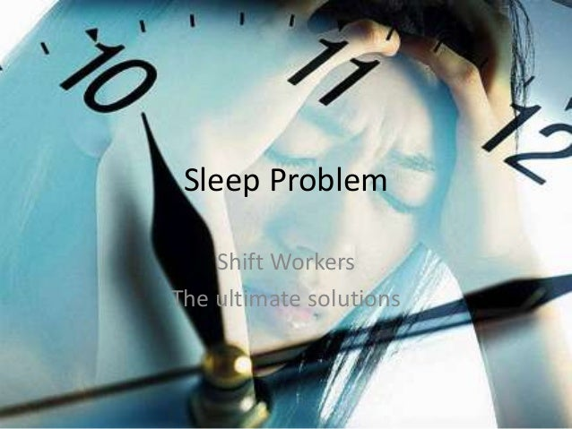 Sleep Problem    Shift WorkersThe ultimate solutions