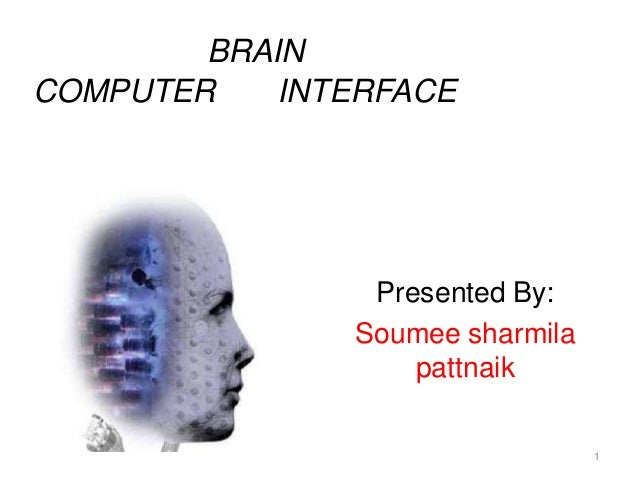 BRAINCOMPUTER    INTERFACE                Presented By:               Soumee sharmila                   pattnaik          ...