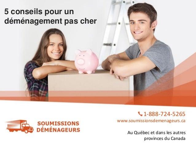 5 conseils pour un déménagement pas cher 1-888-724-5265 www.soumissionsdemenageurs.ca Au Québec et dans les autres provinc...