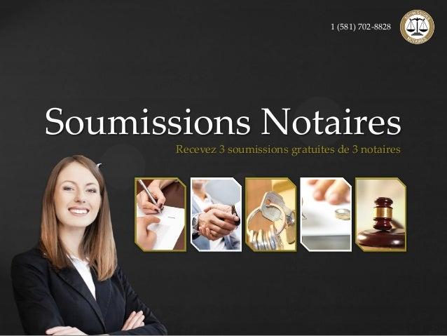 { Soumissions Notaires Recevez 3 soumissions gratuites de 3 notaires 1 (581) 702-8828