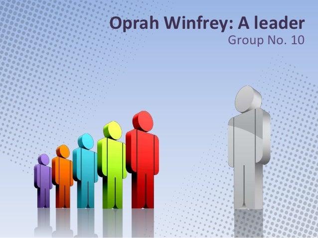 Oprah Winfrey: A leader             Group No. 10