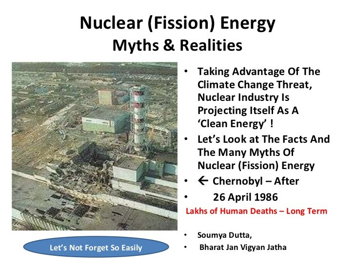 Nuclear (Fission) Energy Myths & Realities <ul><li>Taking Advantage Of The Climate Change Threat, Nuclear Industry Is Proj...