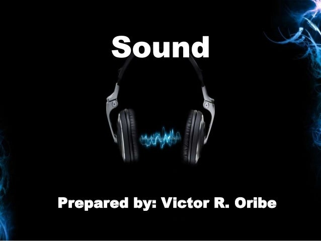 SoundPrepared by: Victor R. Oribe