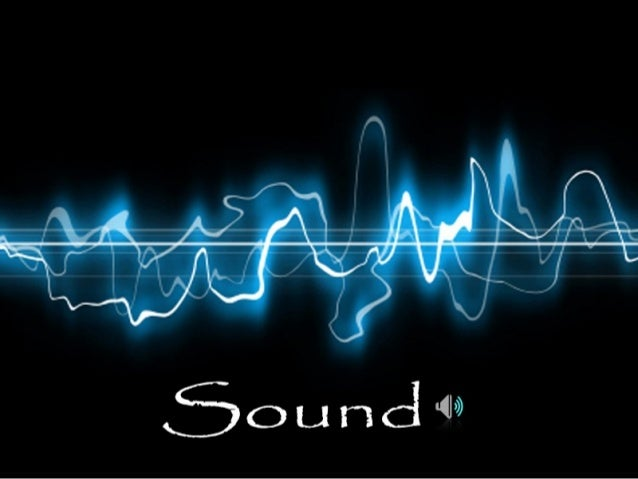 Sound • Sound means basically the mechanical vibrations. • These vibrations require a material medium to travel through. e...