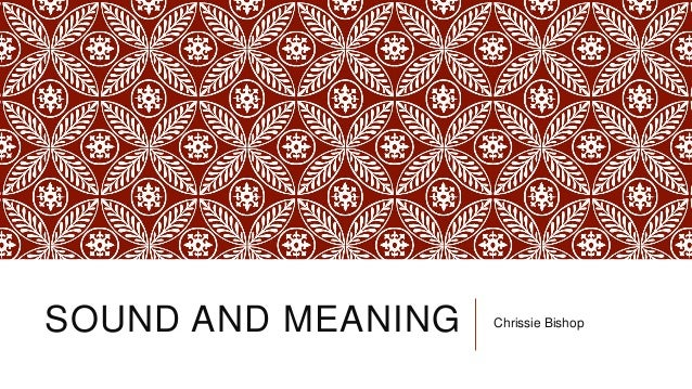 SOUND AND MEANING Chrissie Bishop