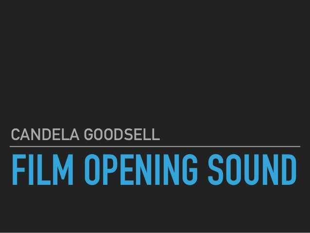 FILM OPENING SOUND CANDELA GOODSELL