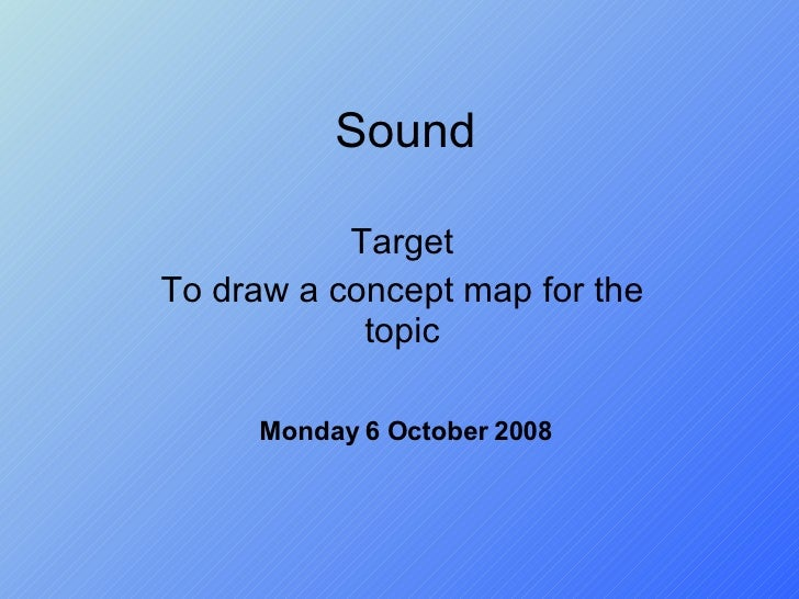 Sound Target To draw a concept map for the topic Friday 5 June 2009
