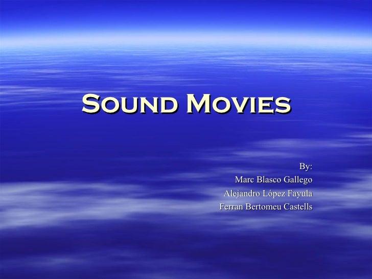 Sound Movies By: Marc Blasco Gallego Alejandro López Fayula Ferran Bertomeu Castells