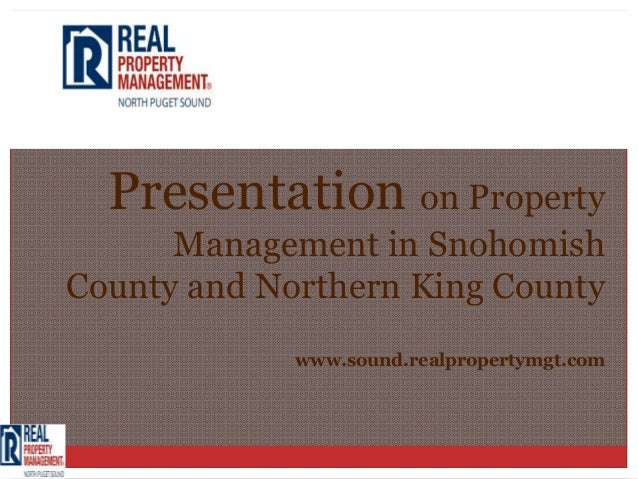 Presentation on Property      Management in SnohomishCounty and Northern King County             www.sound.realpropertymgt...