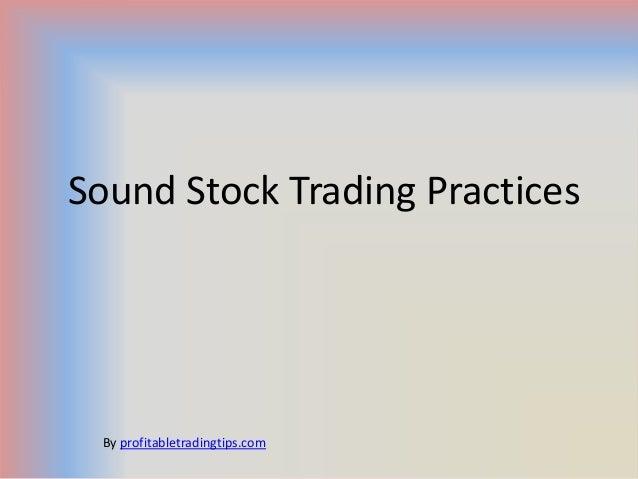 Sound Stock Trading Practices By profitabletradingtips.com