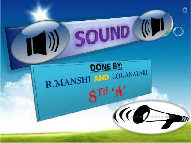 WHAT IS SOUND?• Sound is  – A form of energy made by vibrations.  – When an object vibrates it causes the air    particles...