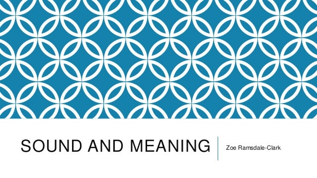 SOUND AND MEANING Zoe Ramsdale-Clark