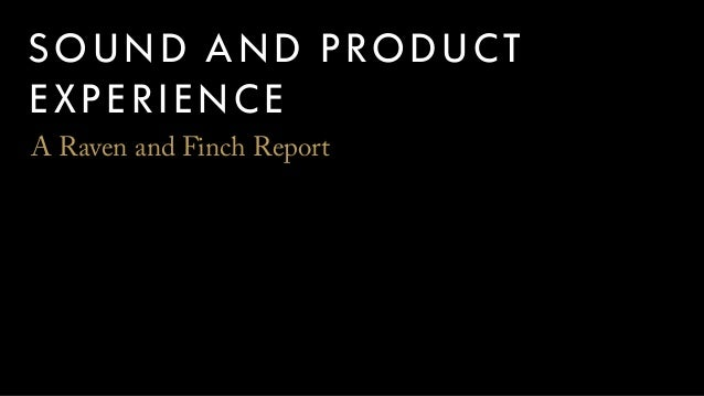 SOUND AND PRODUCT EXPERIENCE A Raven and Finch Report