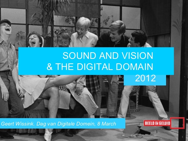 SOUND AND VISION                  & THE DIGITAL DOMAIN                                   2012Geert Wissink. Dag van Digita...