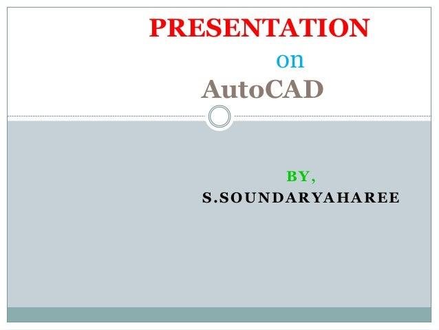 PRESENTATION  on  AutoCAD  BY,  S.SOUNDARYAHAREE