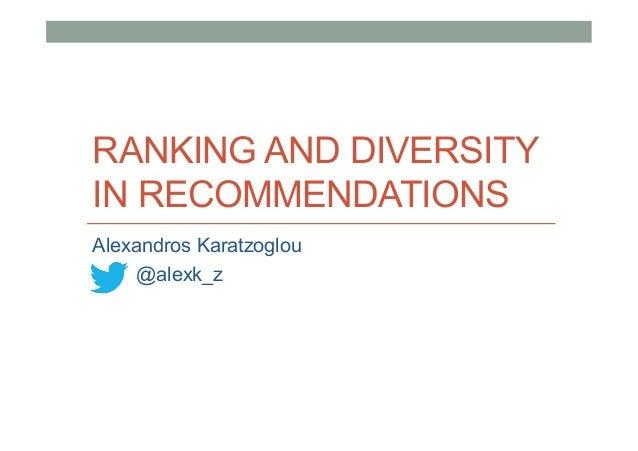RANKING AND DIVERSITY IN RECOMMENDATIONS Alexandros Karatzoglou @alexk_z