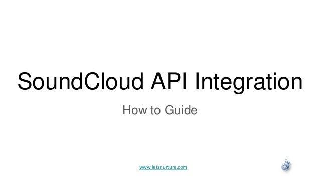 SoundCloud API Integration How to Guide www.letsnurture.com